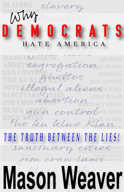 Why Democrats Hate America – The Truth Between The Lies – Mason Weaver